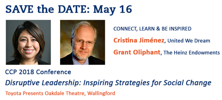 SAVE the DATE: CCP's 2018 Conference on May 16 features Cristina Jiménez, United We Dream, and Grant Oliphant, The Heinz Endowments