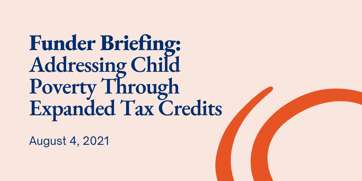 Orange background with text that reads Funder Briefing: Addressing Child Poverty Through Expanded Tax Credits